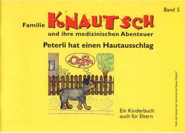 """Familie Knautsch und ihre medizinischen Abenteuer - Band 5\nPeterli hat einen Hautausschlag\nIn """"Band 5, Peterli hat einen Hautausschlag"""""""