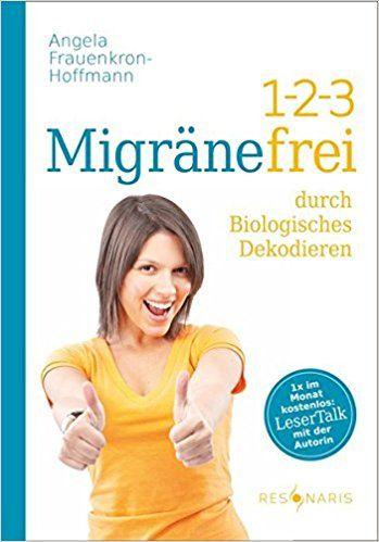 1-2-3 Migränefrei durch Biolog. Dekodieren